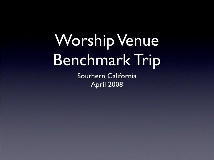 Worship Venue Benchmark Trip    Southern California        April 2008