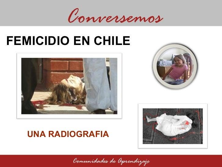 UNA RADIOGRAFIA Conversemos Comunidades de Aprendizaje FEMICIDIO EN CHILE