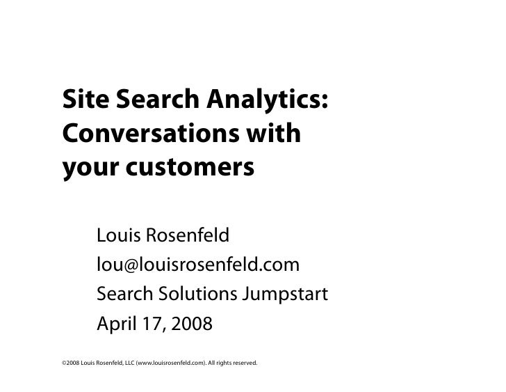 Site Search Analytics: Conversations with your customers              Louis Rosenfeld             lou@louisrosenfeld.com  ...