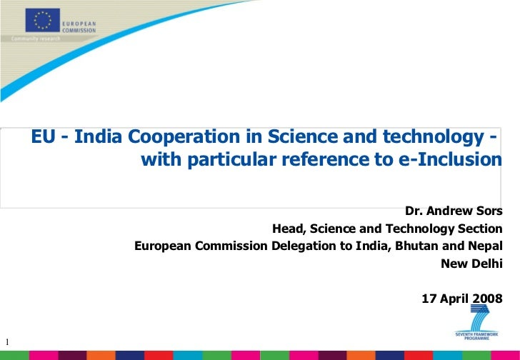 <ul><li>EU - India Cooperation in Science and technology -  with particular reference to e-Inclusion </li></ul><ul><li>Dr....