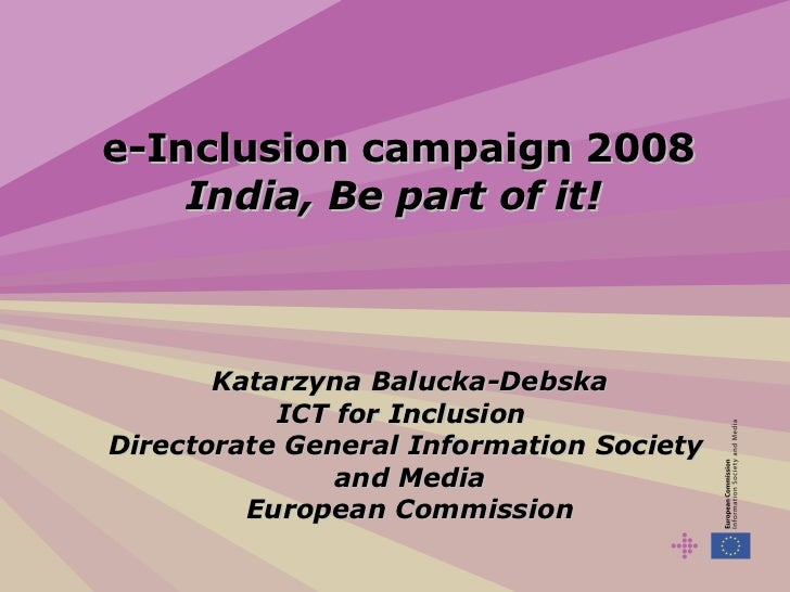 e-Inclusion campaign 2008  India, Be part of it!  Katarzyna Balucka-Debska ICT for Inclusion  Directorate General Informat...