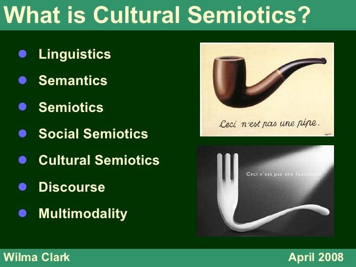What is Cultural Semiotics? Wilma Clark April 2008 <ul><li>Linguistics </li></ul><ul><li>Semantics </li></ul><ul><li>Semio...