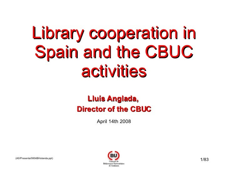 Library cooperation in Spain and the CBUC activities Lluís Anglada,  Director of the CBUC April 14th 2008