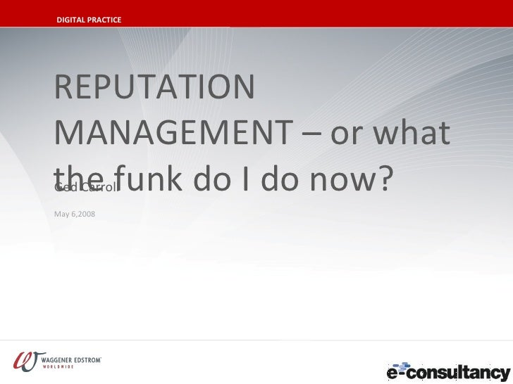 DIGITAL PRACTICECLICK TO EDIT MASTER TITLE STYLE    REPUTATION    MANAGEMENT – or what    the funk do I do now?    Ged Car...