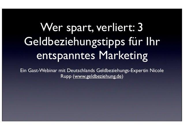 Wer spart, verliert: 3 Geldbeziehungstipps für Ihr   entspanntes MarketingEin Gast-Webinar mit Deutschlands Geldbeziehungs...