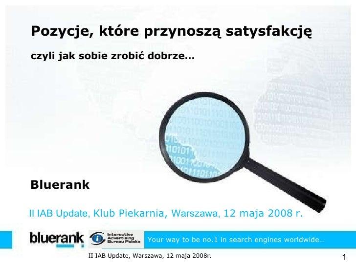 Pozycje, które przynoszą satysfakcję czyli jak sobie zrobić dobrze … Bluerank II IAB Update,  Klub Piekarnia ,   Warszawa,...