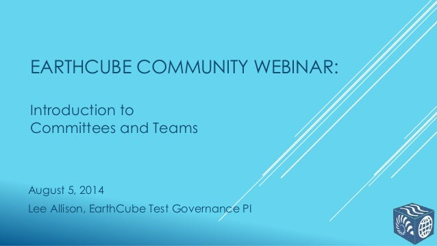 EarthCube Community Webinar: Introduction to Committees and Teams