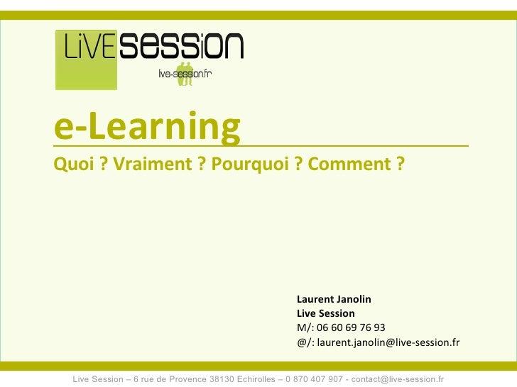 <ul><ul><li>e-Learning </li></ul></ul><ul><ul><li>Quoi ? Vraiment ? Pourquoi ? Comment ? </li></ul></ul>Live Session – 6 r...
