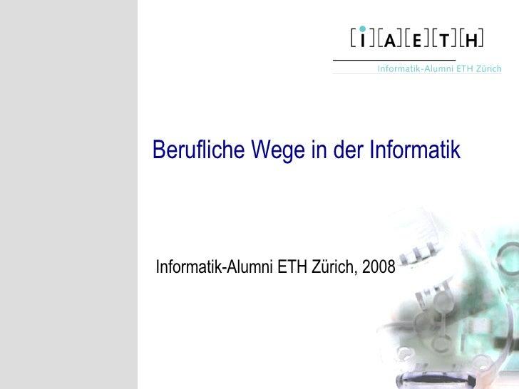 Berufliche Wege in der Informatik Informatik-Alumni ETH Zürich, 2008