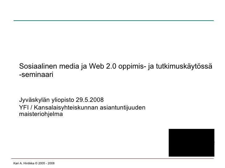 Sosiaalinen media ja Web 2.0 oppimis- ja tutkimuskäytössä -seminaari Jyväskylän yliopisto 29.5.2008 YFI / Kansalaisyhteisk...