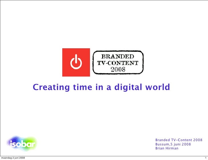 Creating time in a digital world                                                       Branded TV-Content 2008            ...