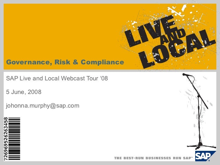 Governance, Risk & Compliance SAP Live and Local Webcast Tour '08 5 June, 2008 [email_address]