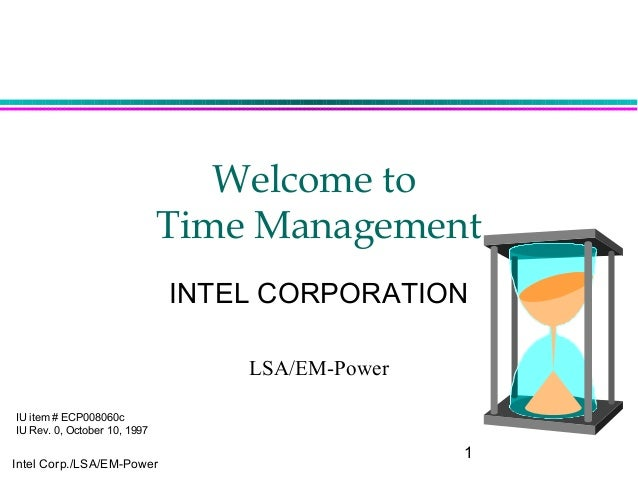 1Intel Corp./LSA/EM-PowerWelcome toTime ManagementINTEL CORPORATIONLSA/EM-PowerIU item # ECP008060cIU Rev. 0, October 10, ...