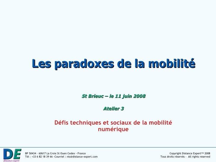 Les paradoxes de la mobilité St Brieuc – le 11 juin 2008 Atelier 3 Défis techniques et sociaux de la mobilité numérique