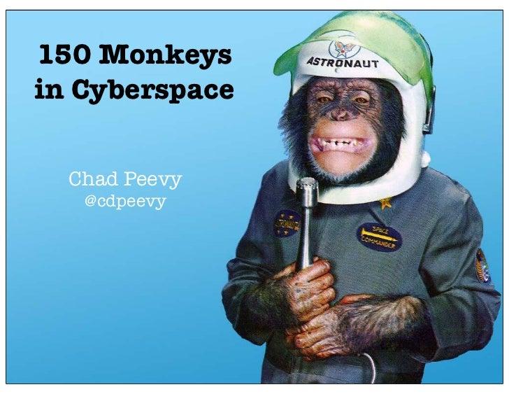 150 Monkeysin Cyberspace  Chad Peevy   @cdpeevy