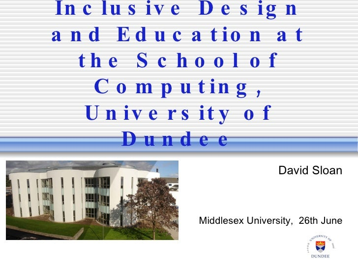 Inclusive Design and Education at the School of Computing, University of Dundee David Sloan Middlesex University,  26th June