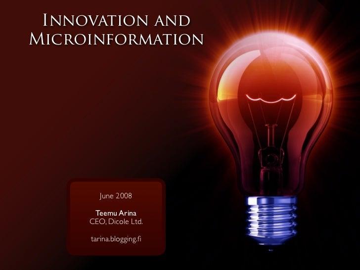 Innovation and Microinformation             June 2008        Teemu Arina      CEO, Dicole Ltd.       tarina.blogging.fi