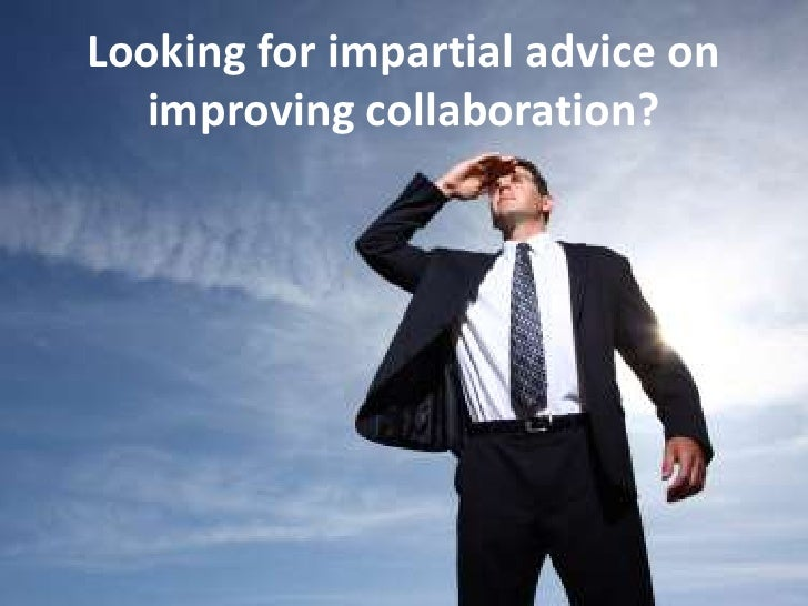 Looking for impartial advice on improving collaboration?<br />