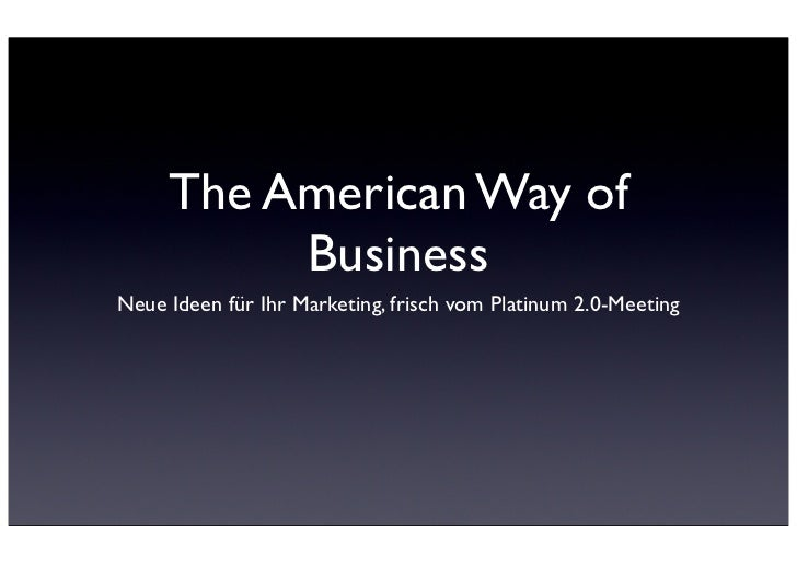 The American Way of          BusinessNeue Ideen für Ihr Marketing, frisch vom Platinum 2.0-Meeting