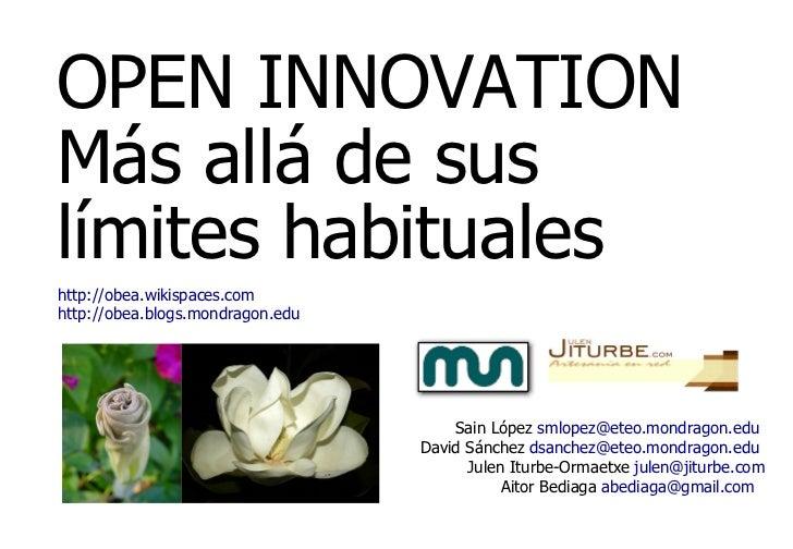 OPEN INNOVATION Más allá de sus límites habituales Sain López  [email_address]   David Sánchez  [email_address]   Julen It...