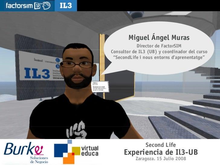 [   ]          Universidad y Second Life. Caso Il3-UB                     Miguel Ángel Muras                     Director ...