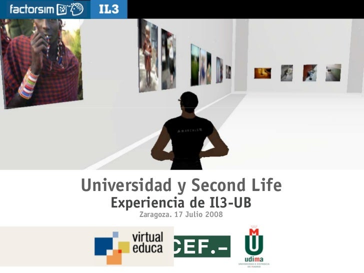 [   ]         Universidad y Second Life. Il3-UB. Virtual Educa 08     Universidad y Second Life    Experiencia de Il3-UB  ...