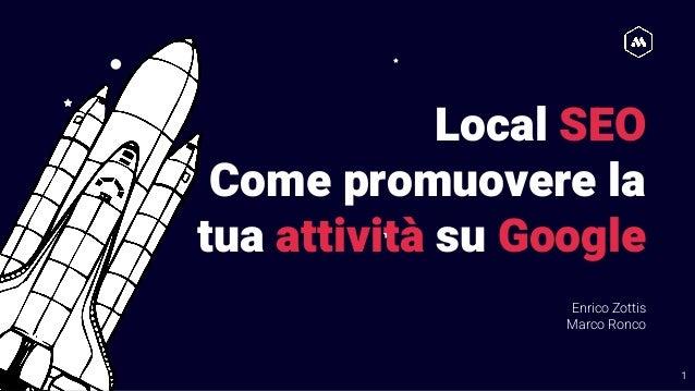 Local SEO Come promuovere la tua attività su Google Enrico Zottis Marco Ronco 1