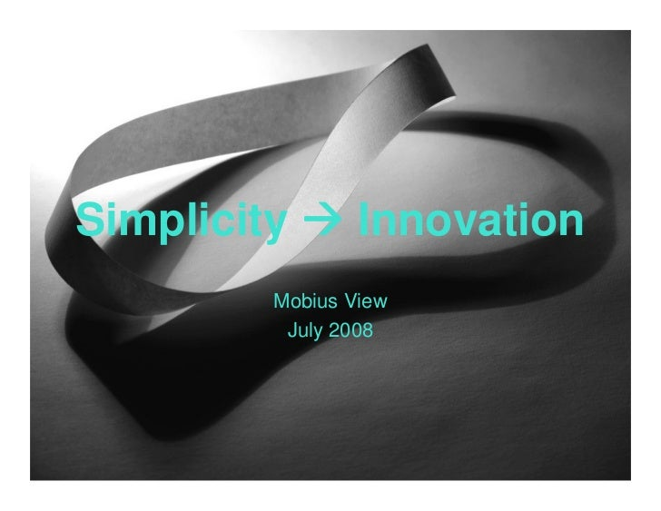 Simplicity       Innovation          Mobius View           July 2008