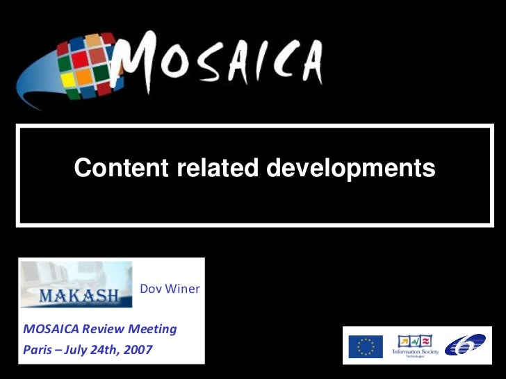 IST-034984            Content related developments                     Dov Winer  MOSAICA Review Meeting Paris – July 24th...
