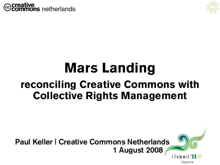 Mars Landing  reconciling Creative Commons with    Collective Rights Management    Paul Keller | Creative Commons Netherla...