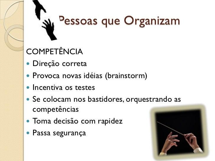 (2c)Pessoas que OrganizamCOMPETÊNCIA Direção correta Provoca novas idéias (brainstorm) Incentiva os testes Se colocam ...