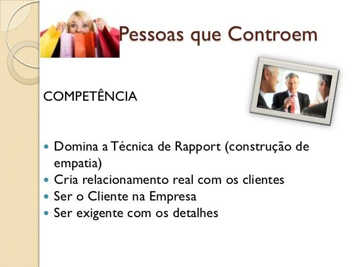 (3c) Pessoas que ControemCOMPETÊNCIA Domina a Técnica de Rapport (construção de  empatia) Cria relacionamento real com o...