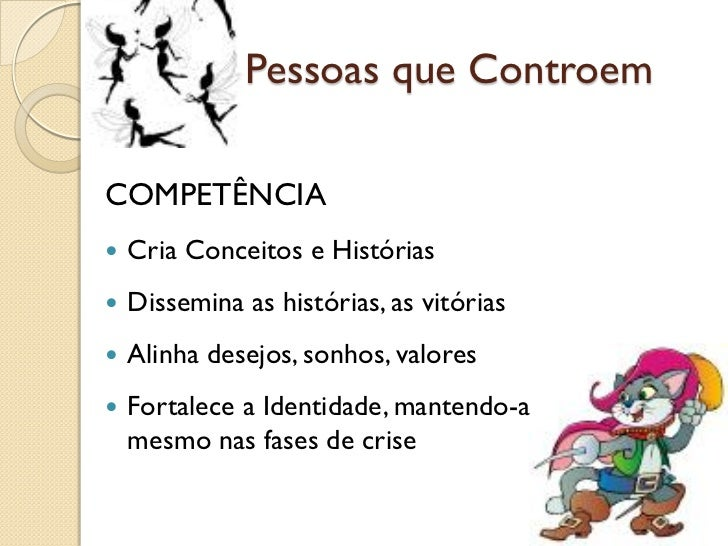 (3d) Pessoas que ControemCOMPETÊNCIA   Cria Conceitos e Histórias   Dissemina as histórias, as vitórias   Alinha desejo...