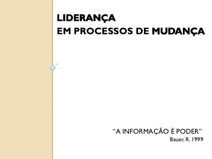 """EM PROCESSOS DE         """"A INFORMAÇÃO É PODER""""                       Bauer, R. 1999"""