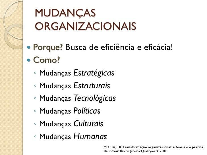 MUDANÇAS    ORGANIZACIONAIS Porque? Busca de eficiência e eficácia! Como?  ◦ Mudanças Estratégicas  ◦ Mudanças Estrutura...