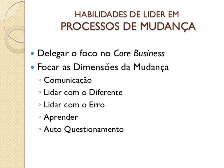 HABILIDADES DE LIDER EM            PROCESSOS DE MUDANÇA Delegar o foco no Core Business Focar as Dimensões da Mudança   ...