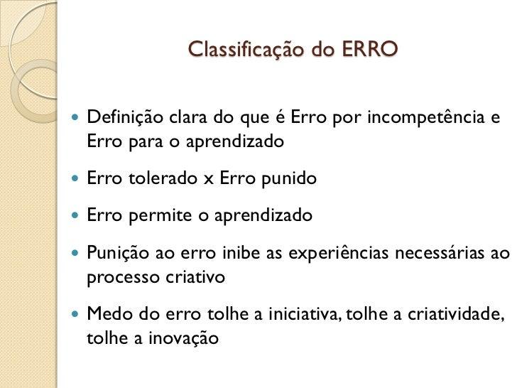 Classificação do ERRO   Definição clara do que é Erro por incompetência e    Erro para o aprendizado   Erro tolerado x E...
