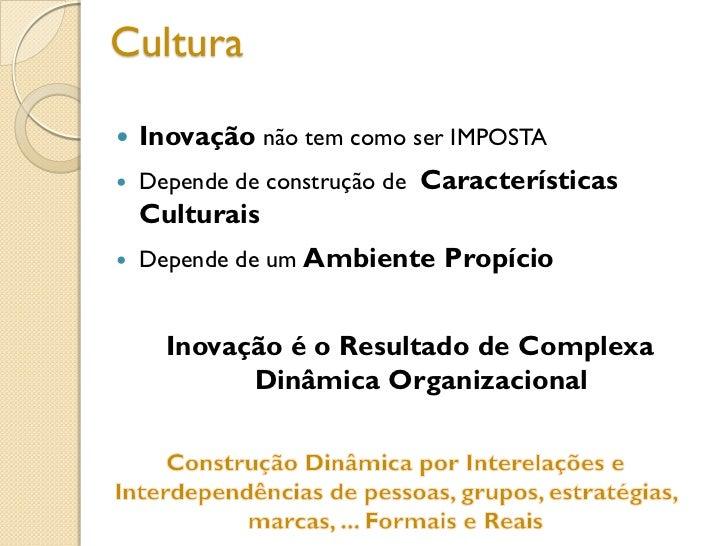 Cultura   Inovação não tem como ser IMPOSTA   Depende de construção de Características    Culturais   Depende de um Amb...