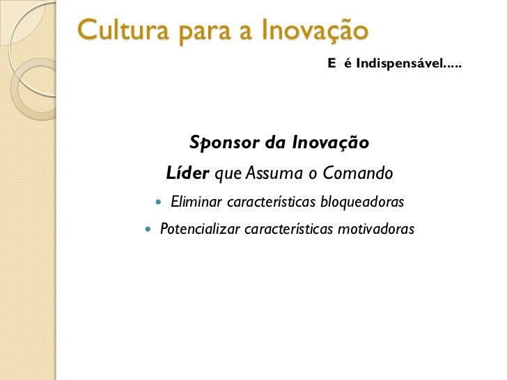 Cultura para a Inovação                                     E é Indispensável.....                Sponsor da Inovação     ...