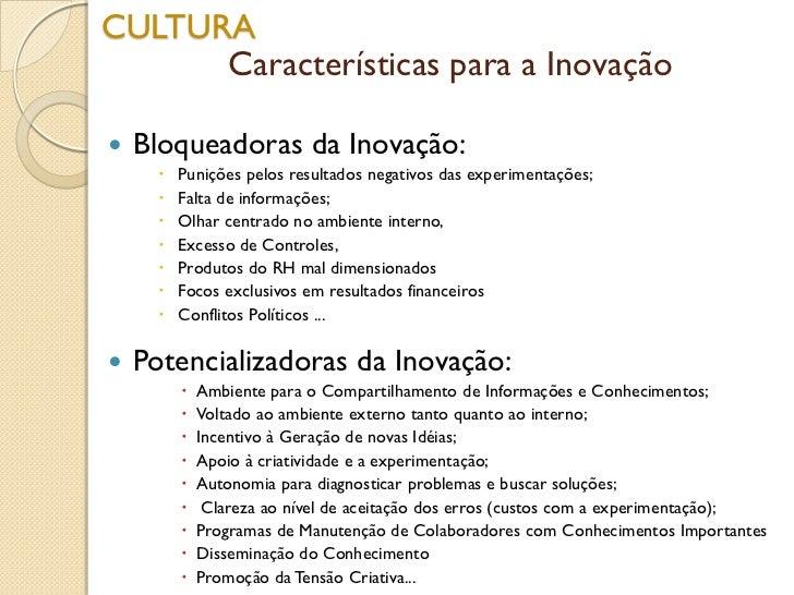 CULTURA      Características para a Inovação   Bloqueadoras da Inovação:         Punições pelos resultados negativos das...