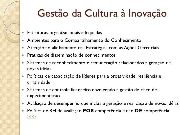 Gestão da Cultura à Inovação   Estruturas organizacionais adequadas   Ambientes para o Compartilhamento do Conhecimento...