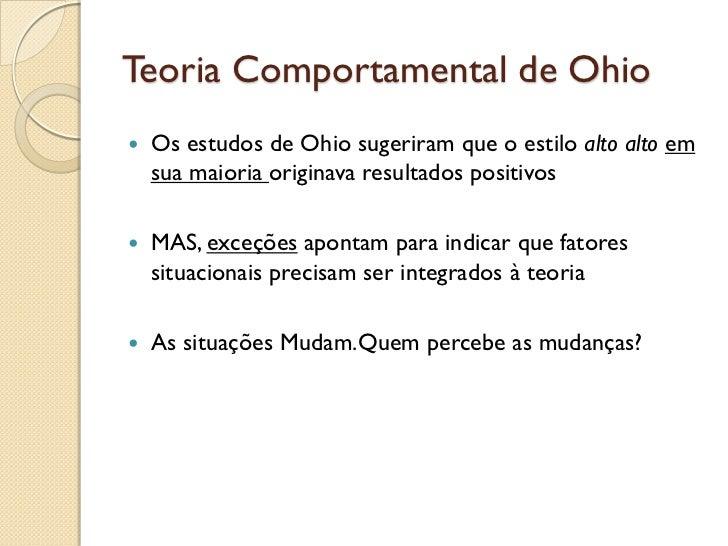 Teoria Comportamental de Ohio   Os estudos de Ohio sugeriram que o estilo alto alto em    sua maioria originava resultado...