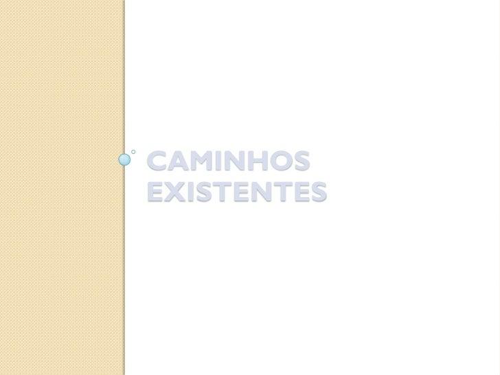 CAMINHOSEXISTENTES