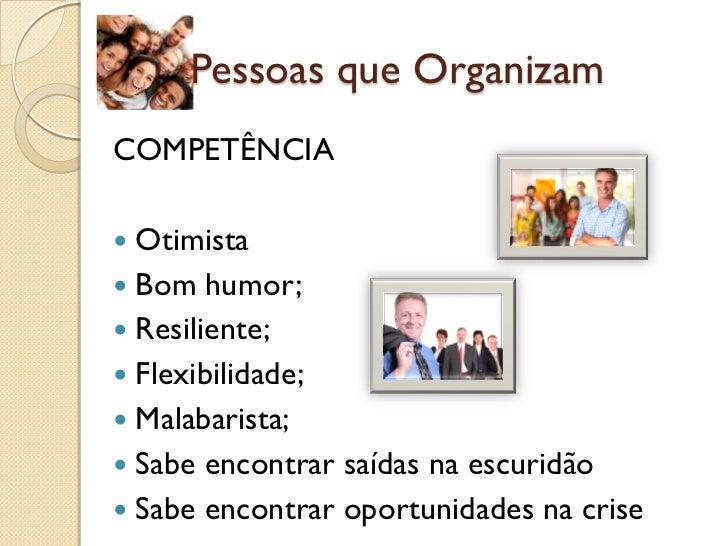 (2a)Pessoas que OrganizamCOMPETÊNCIA Otimista Bom humor; Resiliente; Flexibilidade; Malabarista; Sabe encontrar saíd...