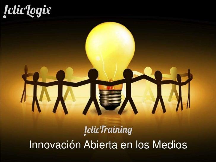 Innovación Abierta en los Medios©2012 clicLogix Américas INC    creando medios 3.0   info@cliclogix.com