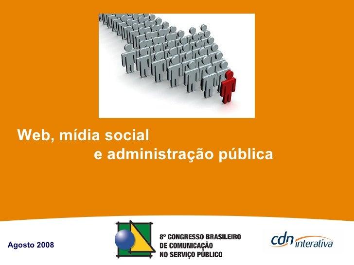 Web, mídia social  e administração pública Agosto 2008