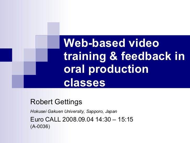 Web-based video training & feedback in oral production classes   Robert Gettings   Hokusei Gakuen University, Sapporo, Jap...