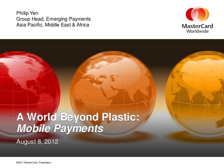 Philip YenGroup Head, Emerging PaymentsAsia Pacific, Middle East & AfricaA World Beyond Plastic:Mobile PaymentsAugust 8, 2...
