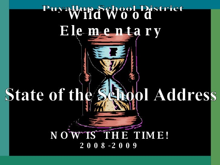 WildWood Elementary NOW IS THE TIME! 2008-2009 State of the School Address Puyallup School District