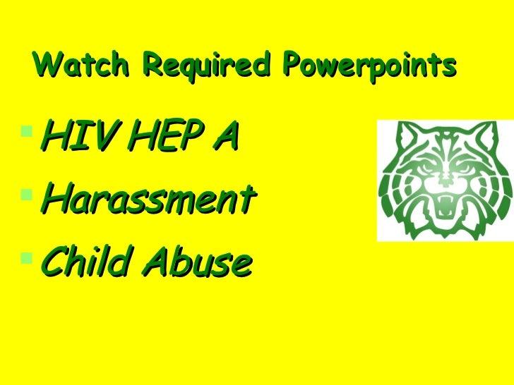 Watch Required Powerpoints <ul><li>HIV HEP A </li></ul><ul><li>Harassment </li></ul><ul><li>Child Abuse </li></ul>